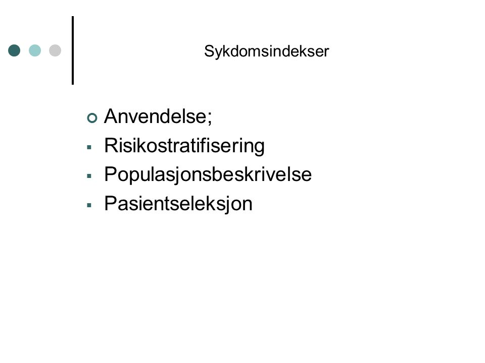 Sykdomsindekser Anvendelse;  Risikostratifisering  Populasjonsbeskrivelse  Pasientseleksjon