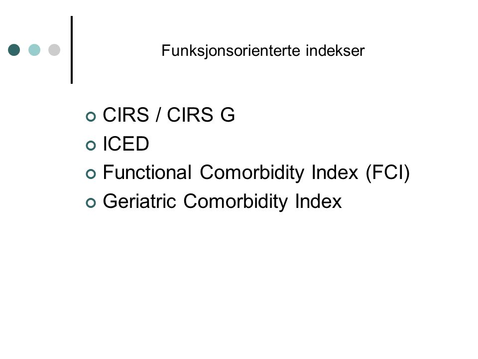Funksjonsorienterte indekser CIRS / CIRS G ICED Functional Comorbidity Index (FCI) Geriatric Comorbidity Index