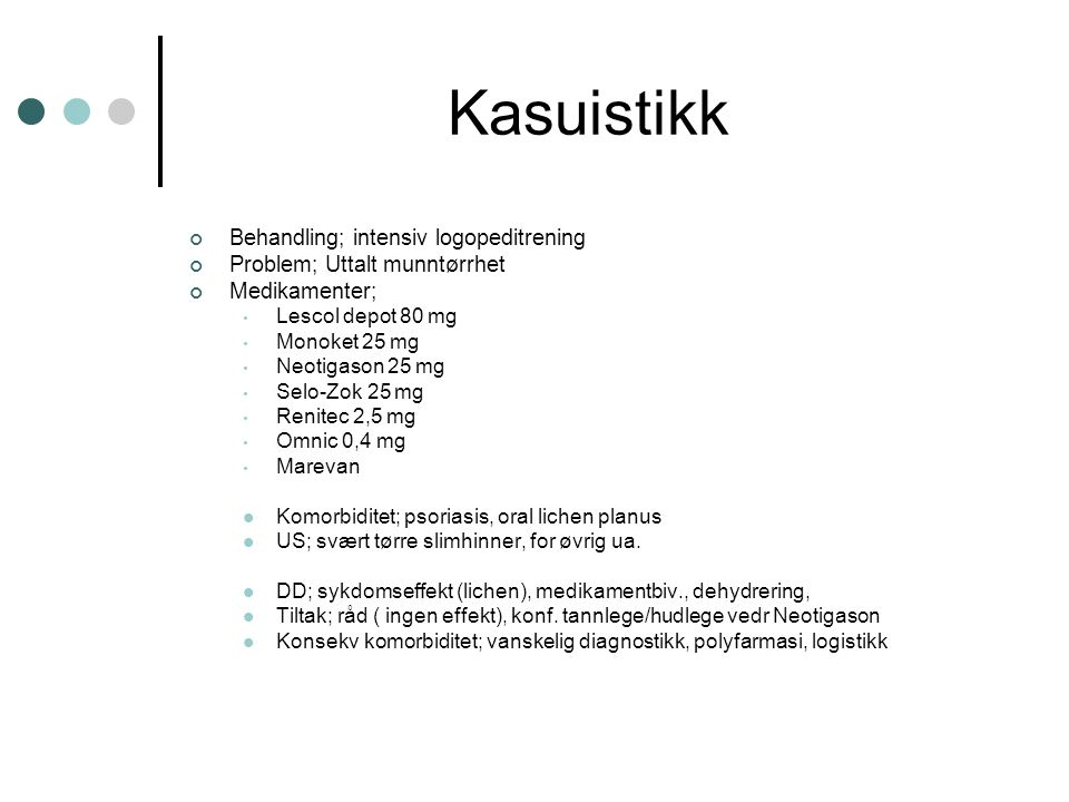 Kasuistikk Behandling; intensiv logopeditrening Problem; Uttalt munntørrhet Medikamenter; Lescol depot 80 mg Monoket 25 mg Neotigason 25 mg Selo-Zok 2