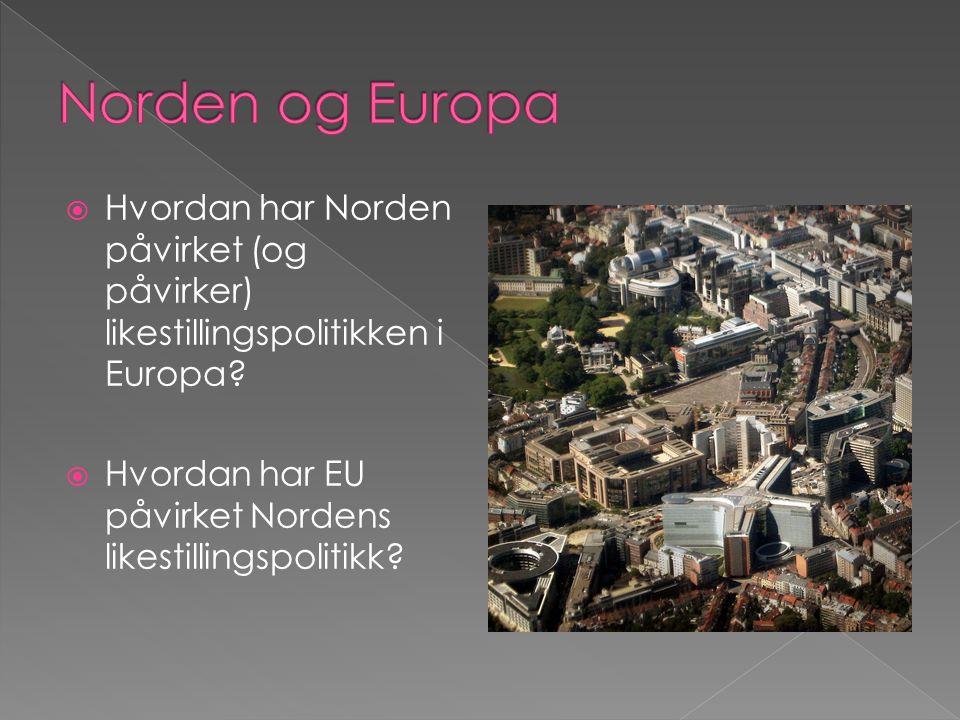  Hvordan har Norden påvirket (og påvirker) likestillingspolitikken i Europa.