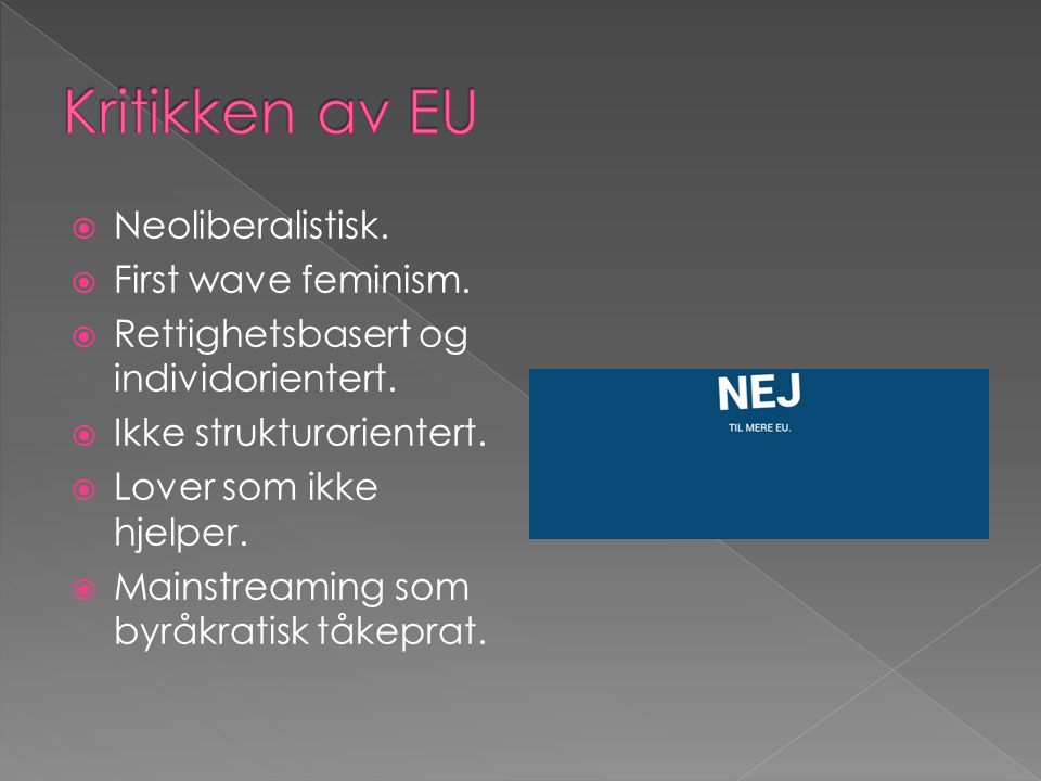  Neoliberalistisk.  First wave feminism.  Rettighetsbasert og individorientert.