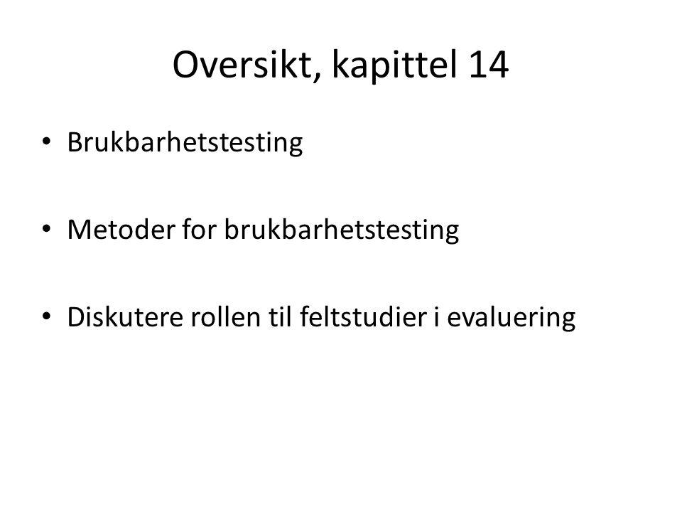 Oversikt, kapittel 14 Brukbarhetstesting Metoder for brukbarhetstesting Diskutere rollen til feltstudier i evaluering