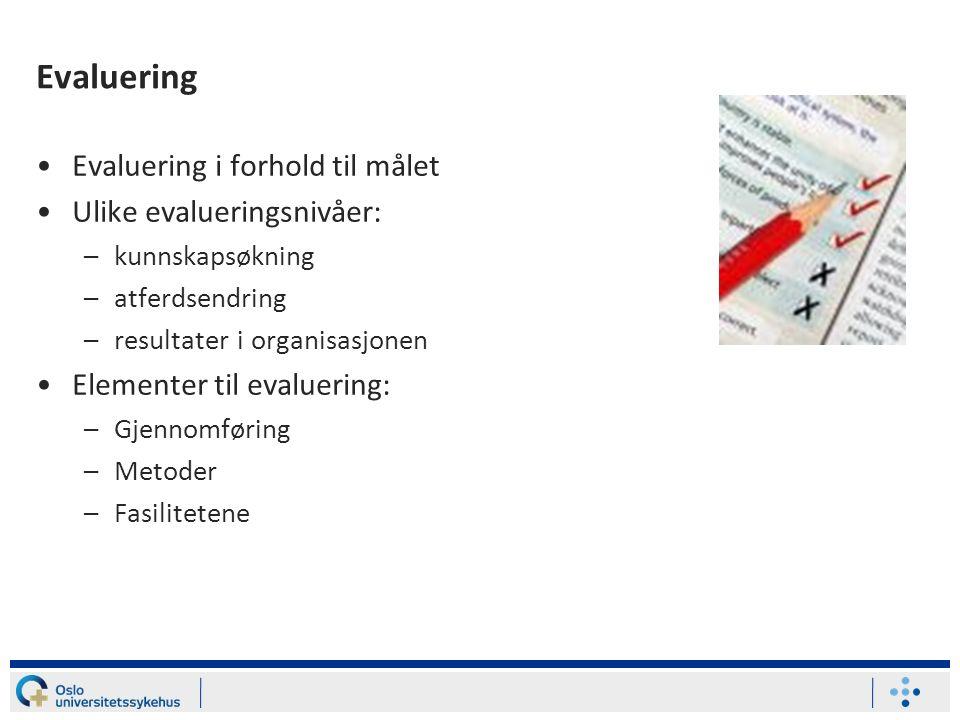 Evaluering Evaluering i forhold til målet Ulike evalueringsnivåer: –kunnskapsøkning –atferdsendring –resultater i organisasjonen Elementer til evaluering: –Gjennomføring –Metoder –Fasilitetene