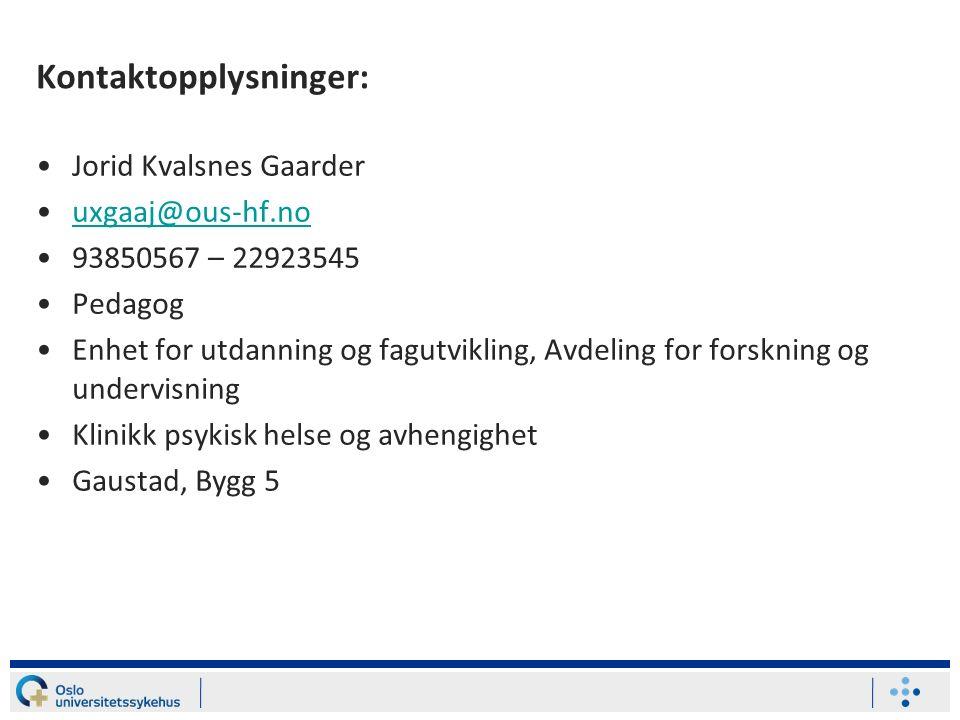 Kontaktopplysninger: Jorid Kvalsnes Gaarder uxgaaj@ous-hf.no 93850567 – 22923545 Pedagog Enhet for utdanning og fagutvikling, Avdeling for forskning o