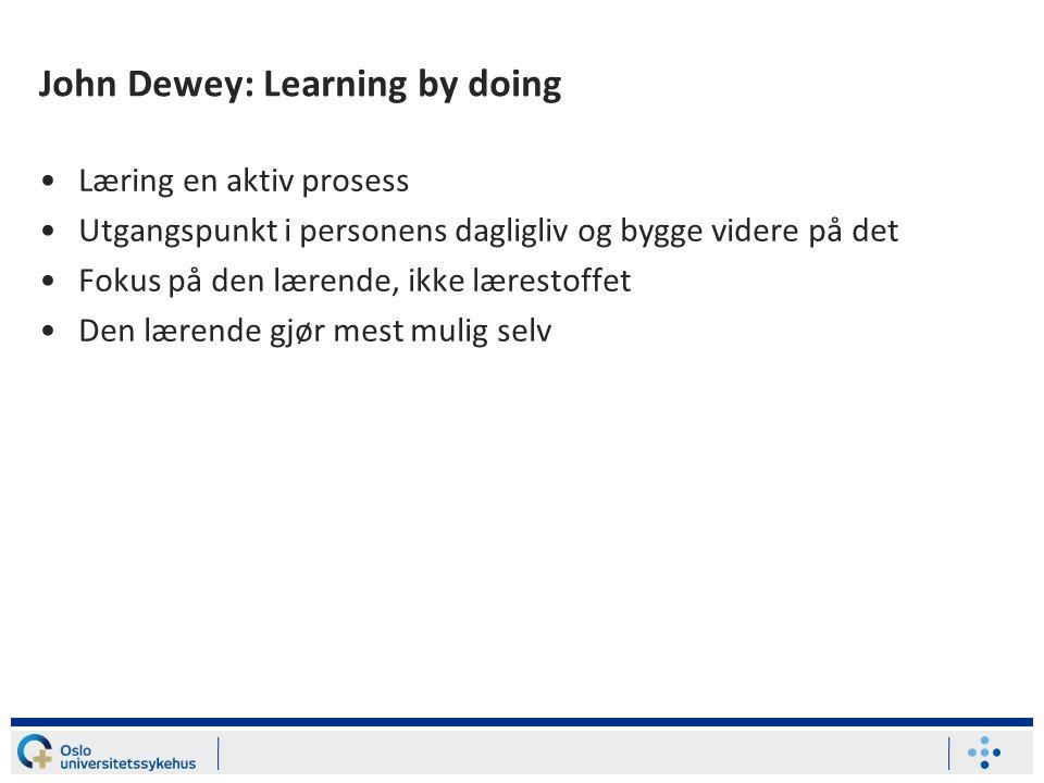 John Dewey: Learning by doing Læring en aktiv prosess Utgangspunkt i personens dagligliv og bygge videre på det Fokus på den lærende, ikke lærestoffet Den lærende gjør mest mulig selv