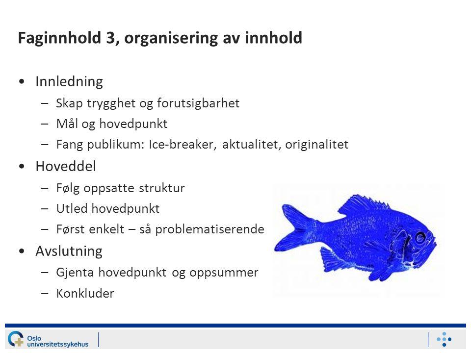 Faginnhold 3, organisering av innhold Innledning –Skap trygghet og forutsigbarhet –Mål og hovedpunkt –Fang publikum: Ice-breaker, aktualitet, original