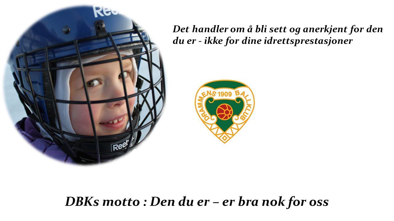 Det handler om å bli sett og anerkjent for den du er - ikke for dine idrettsprestasjoner DBKs motto : Den du er – er bra nok for oss