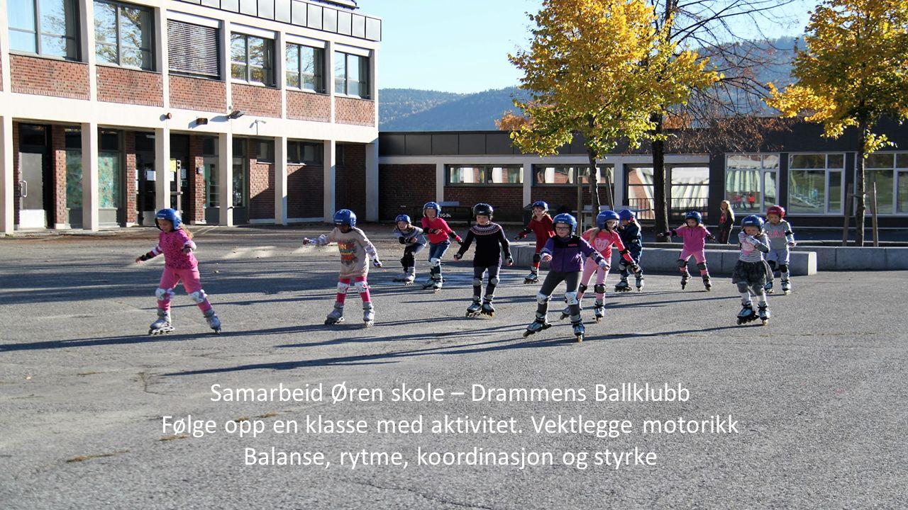 Samarbeid Øren skole – Drammens Ballklubb Følge opp en klasse med aktivitet. Vektlegge motorikk Balanse, rytme, koordinasjon og styrke