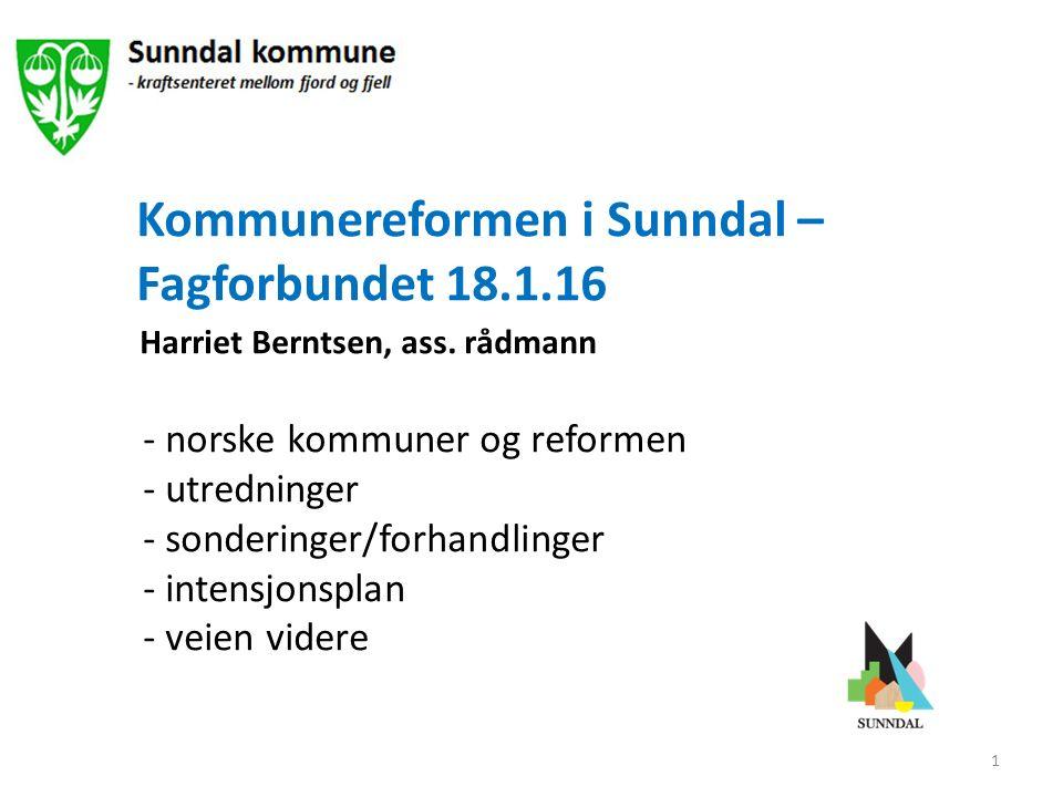 Kommunereformen i Sunndal – Fagforbundet 18.1.16 Harriet Berntsen, ass. rådmann - norske kommuner og reformen - utredninger - sonderinger/forhandlinge
