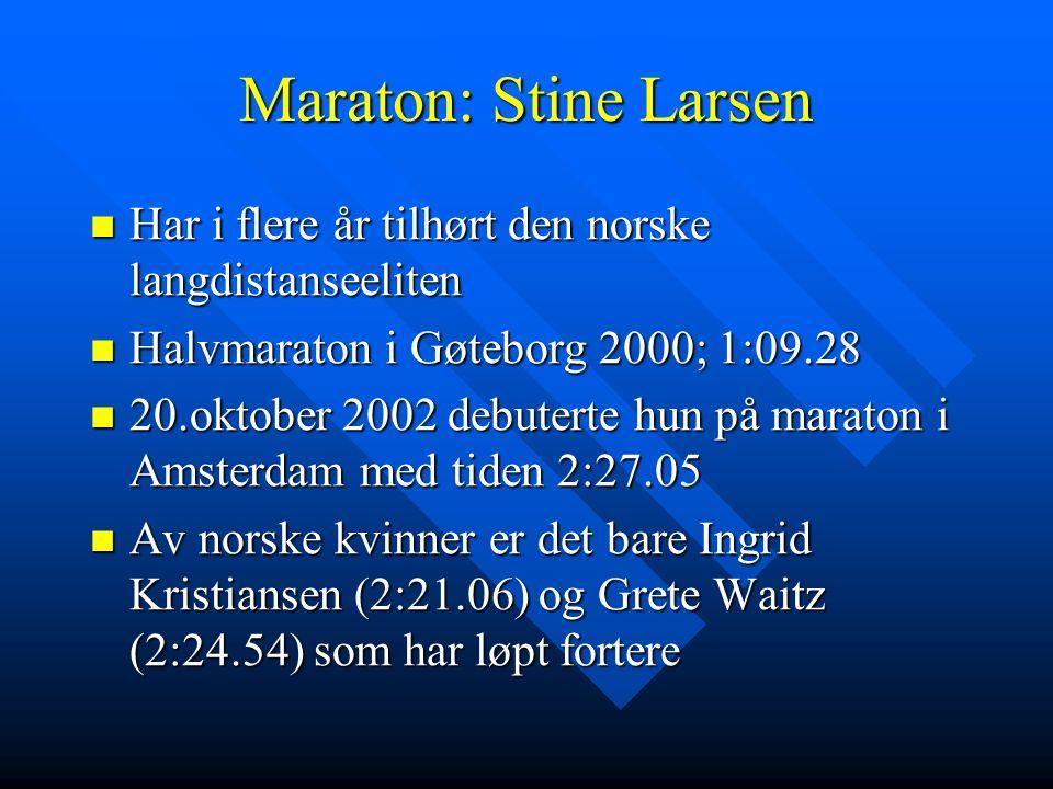 Maraton: Stine Larsen Har i flere år tilhørt den norske langdistanseeliten Har i flere år tilhørt den norske langdistanseeliten Halvmaraton i Gøteborg 2000; 1:09.28 Halvmaraton i Gøteborg 2000; 1:09.28 20.oktober 2002 debuterte hun på maraton i Amsterdam med tiden 2:27.05 20.oktober 2002 debuterte hun på maraton i Amsterdam med tiden 2:27.05 Av norske kvinner er det bare Ingrid Kristiansen (2:21.06) og Grete Waitz (2:24.54) som har løpt fortere Av norske kvinner er det bare Ingrid Kristiansen (2:21.06) og Grete Waitz (2:24.54) som har løpt fortere