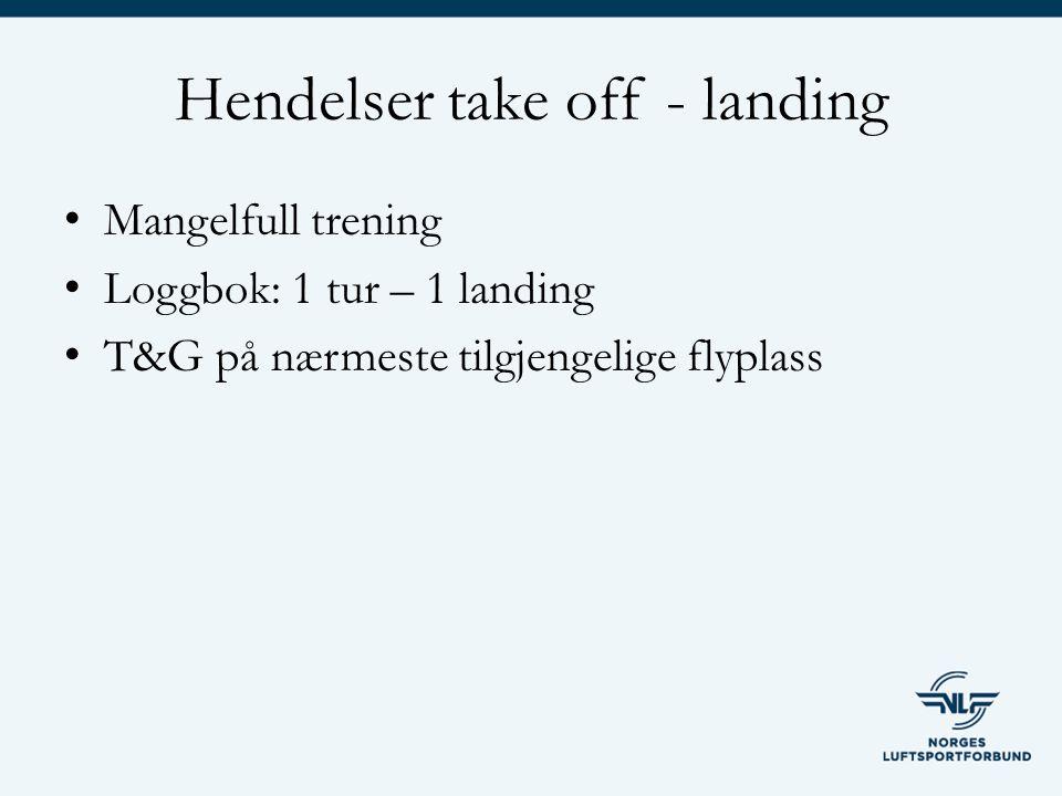 Hendelser take off - landing Mangelfull trening Loggbok: 1 tur – 1 landing T&G på nærmeste tilgjengelige flyplass