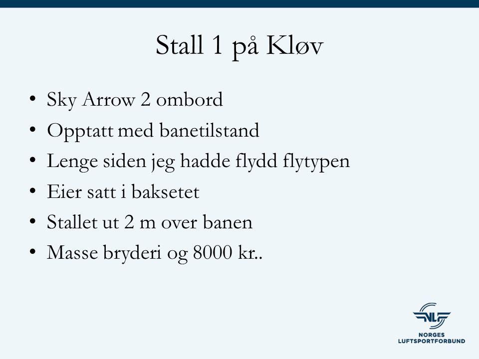 Stall 1 på Kløv Sky Arrow 2 ombord Opptatt med banetilstand Lenge siden jeg hadde flydd flytypen Eier satt i baksetet Stallet ut 2 m over banen Masse bryderi og 8000 kr..