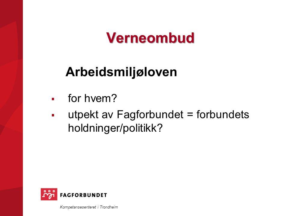 Kompetansesenteret i Trondheim Verneombud Arbeidsmiljøloven  for hvem.