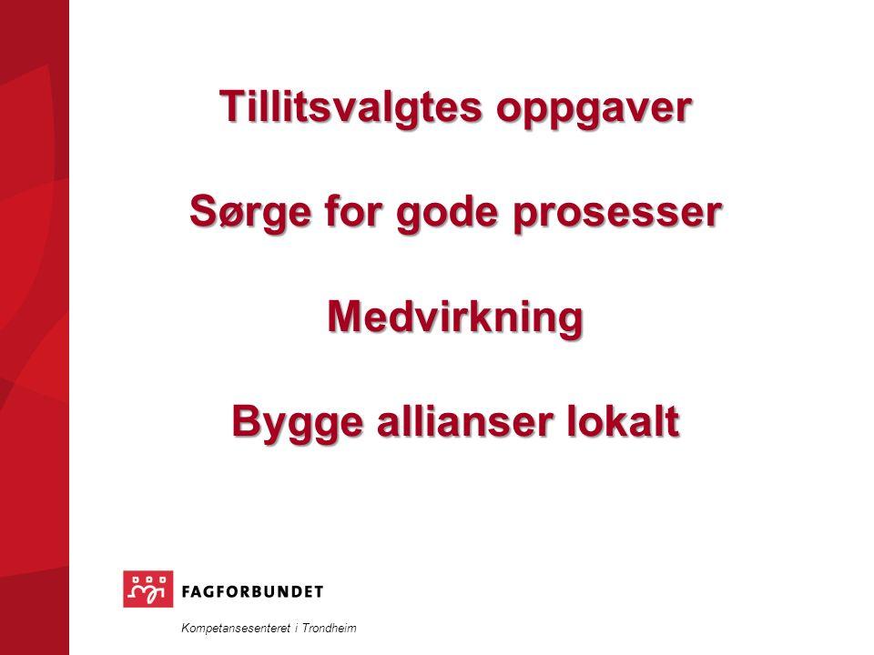 Kompetansesenteret i Trondheim Tillitsvalgtes oppgaver Sørge for gode prosesser Medvirkning Bygge allianser lokalt