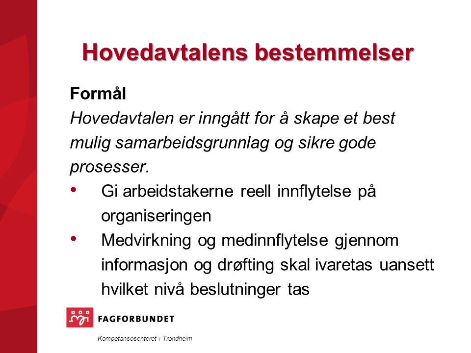 Kompetansesenteret i Trondheim Hovedavtalens bestemmelser Formål Hovedavtalen er inngått for å skape et best mulig samarbeidsgrunnlag og sikre gode prosesser.