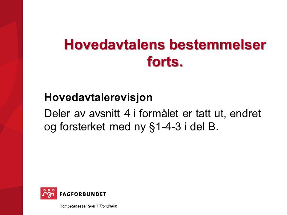 Kompetansesenteret i Trondheim Hovedavtalerevisjon Deler av avsnitt 4 i formålet er tatt ut, endret og forsterket med ny §1-4-3 i del B.