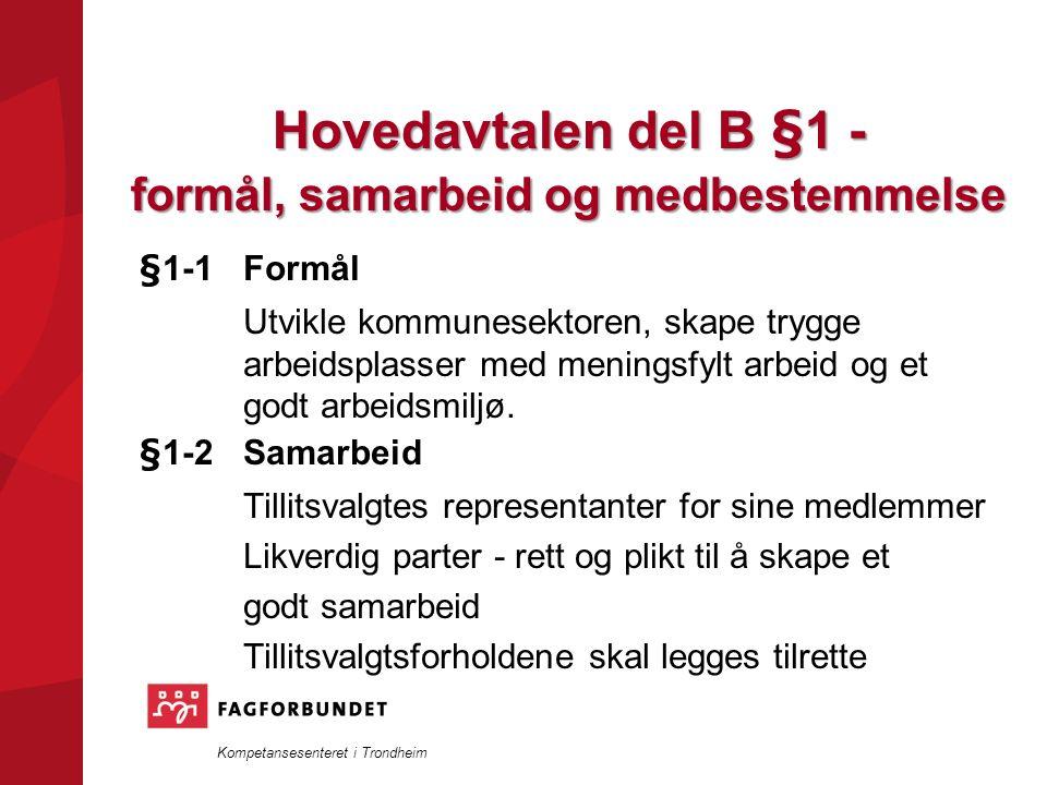 Kompetansesenteret i Trondheim Hovedavtalen del B §1 - formål, samarbeid og medbestemmelse §1-1Formål Utvikle kommunesektoren, skape trygge arbeidsplasser med meningsfylt arbeid og et godt arbeidsmiljø.