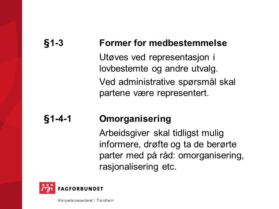 Kompetansesenteret i Trondheim §1-3 Former for medbestemmelse Utøves ved representasjon i lovbestemte og andre utvalg.