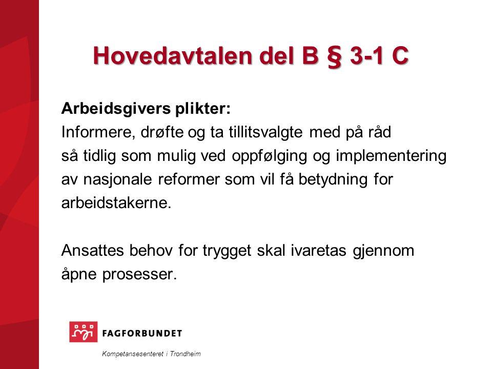 Kompetansesenteret i Trondheim Hovedavtalen del B § 3-1 C Arbeidsgivers plikter: Informere, drøfte og ta tillitsvalgte med på råd så tidlig som mulig ved oppfølging og implementering av nasjonale reformer som vil få betydning for arbeidstakerne.