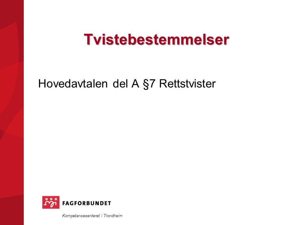 Kompetansesenteret i Trondheim Tvistebestemmelser Hovedavtalen del A §7 Rettstvister