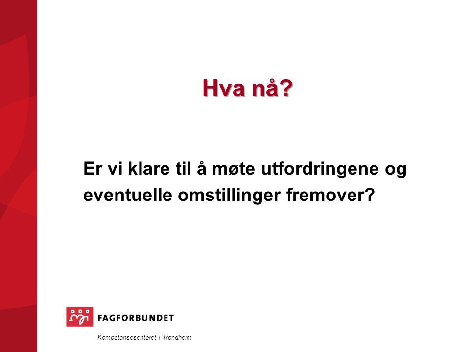 Kompetansesenteret i Trondheim Hva nå.