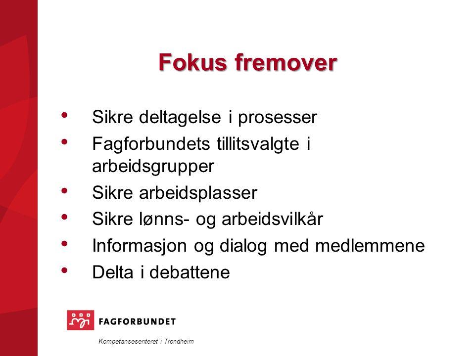 Kompetansesenteret i Trondheim Fokus fremover Sikre deltagelse i prosesser Fagforbundets tillitsvalgte i arbeidsgrupper Sikre arbeidsplasser Sikre lønns- og arbeidsvilkår Informasjon og dialog med medlemmene Delta i debattene