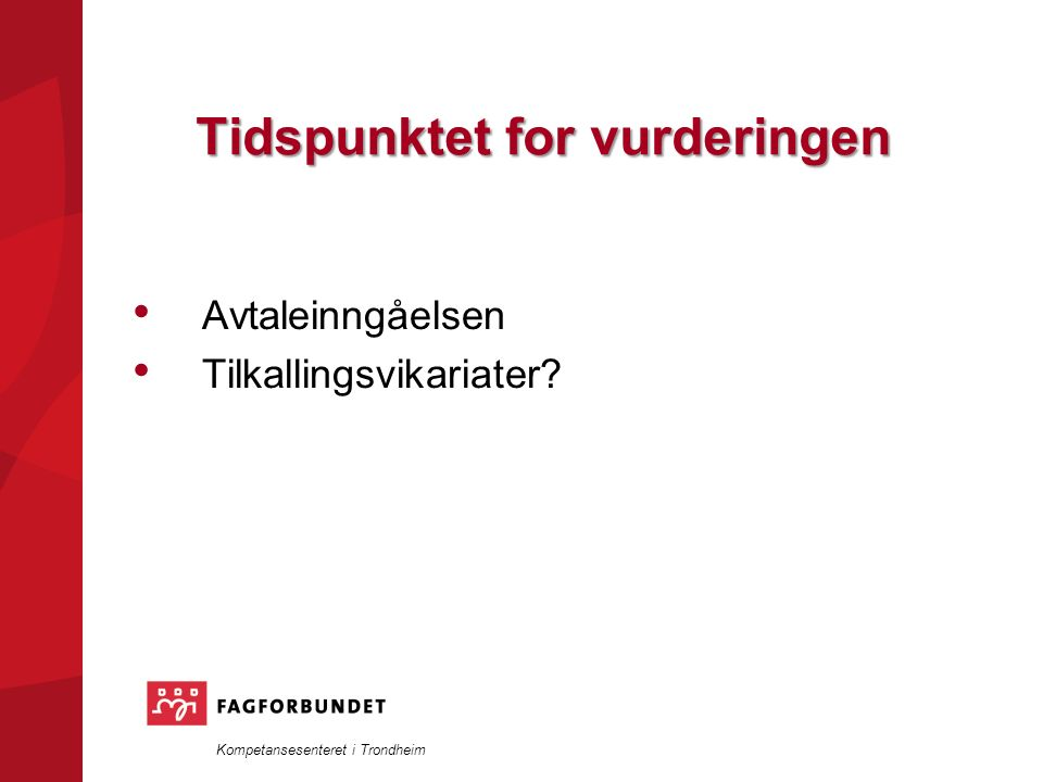 Kompetansesenteret i Trondheim Tidspunktet for vurderingen Avtaleinngåelsen Tilkallingsvikariater?