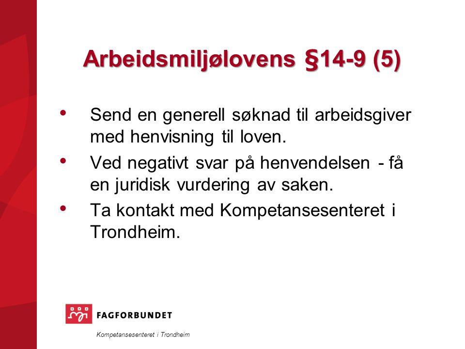 Kompetansesenteret i Trondheim Arbeidsmiljølovens §14-9 (5) Send en generell søknad til arbeidsgiver med henvisning til loven.