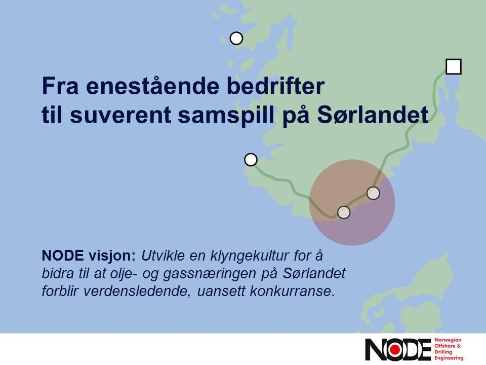 Fra enestående bedrifter til suverent samspill på Sørlandet NODE visjon: Utvikle en klyngekultur for å bidra til at olje- og gassnæringen på Sørlandet forblir verdensledende, uansett konkurranse.