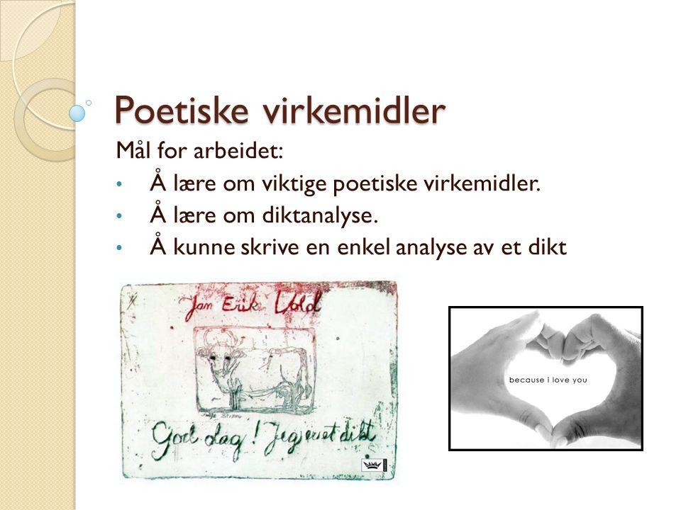 Poetiske virkemidler Mål for arbeidet: Å lære om viktige poetiske virkemidler. Å lære om diktanalyse. Å kunne skrive en enkel analyse av et dikt