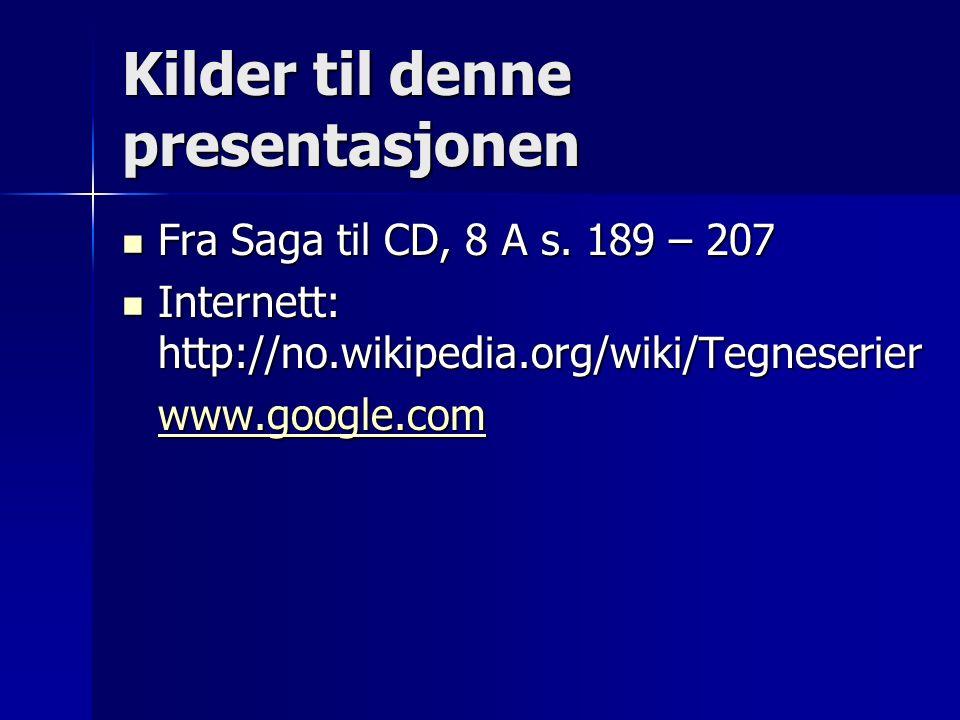 Kilder til denne presentasjonen Fra Saga til CD, 8 A s. 189 – 207 Fra Saga til CD, 8 A s. 189 – 207 Internett: http://no.wikipedia.org/wiki/Tegneserie