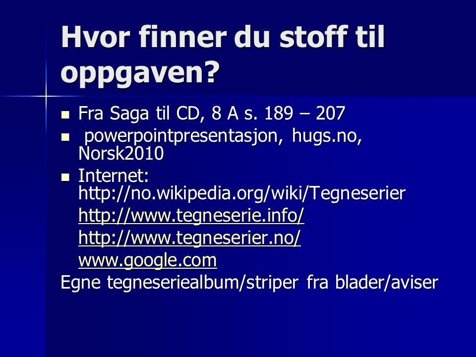 Hvor finner du stoff til oppgaven? Fra Saga til CD, 8 A s. 189 – 207 Fra Saga til CD, 8 A s. 189 – 207 powerpointpresentasjon, hugs.no, Norsk2010 powe