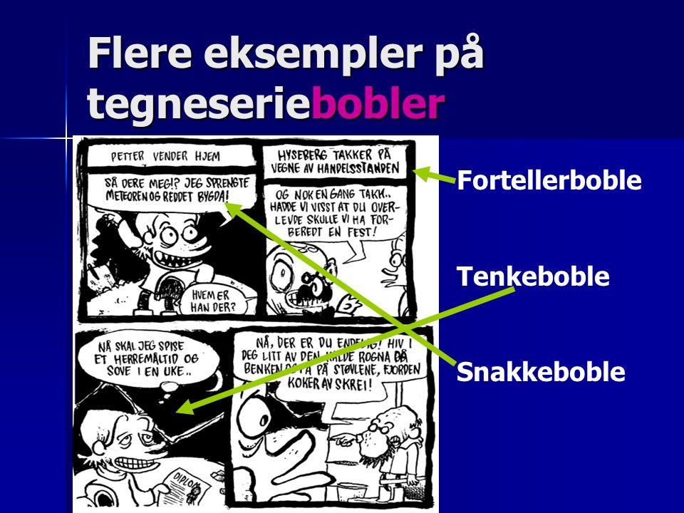 Flere eksempler på tegneseriebobler Fortellerboble Tenkeboble Snakkeboble
