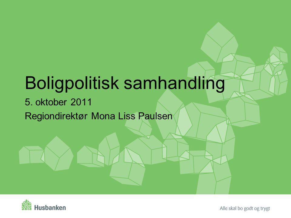 Boligpolitisk samhandling 5. oktober 2011 Regiondirektør Mona Liss Paulsen