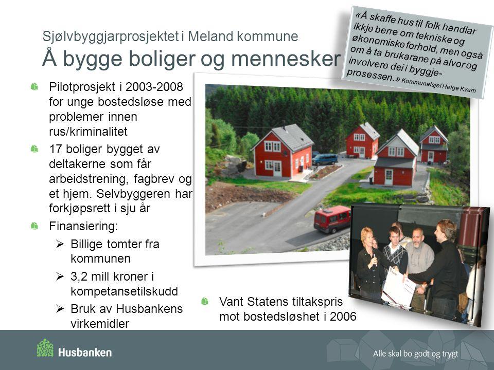 Sjølvbyggjarprosjektet i Meland kommune Å bygge boliger og mennesker Pilotprosjekt i 2003-2008 for unge bostedsløse med problemer innen rus/kriminalitet 17 boliger bygget av deltakerne som får arbeidstrening, fagbrev og et hjem.