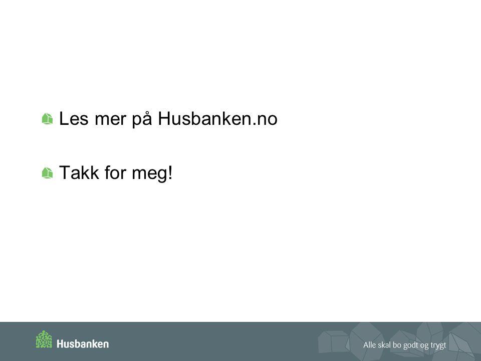 Les mer på Husbanken.no Takk for meg!