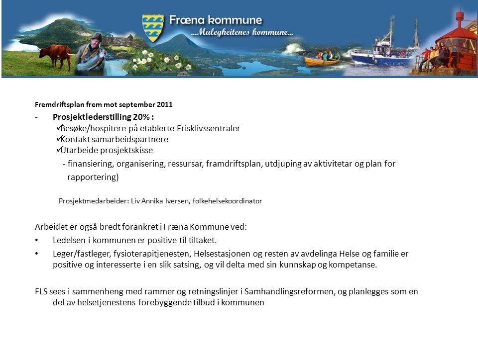 Fremdriftsplan frem mot september 2011 -Prosjektlederstilling 20% : Besøke/hospitere på etablerte Frisklivssentraler Kontakt samarbeidspartnere Utarbe