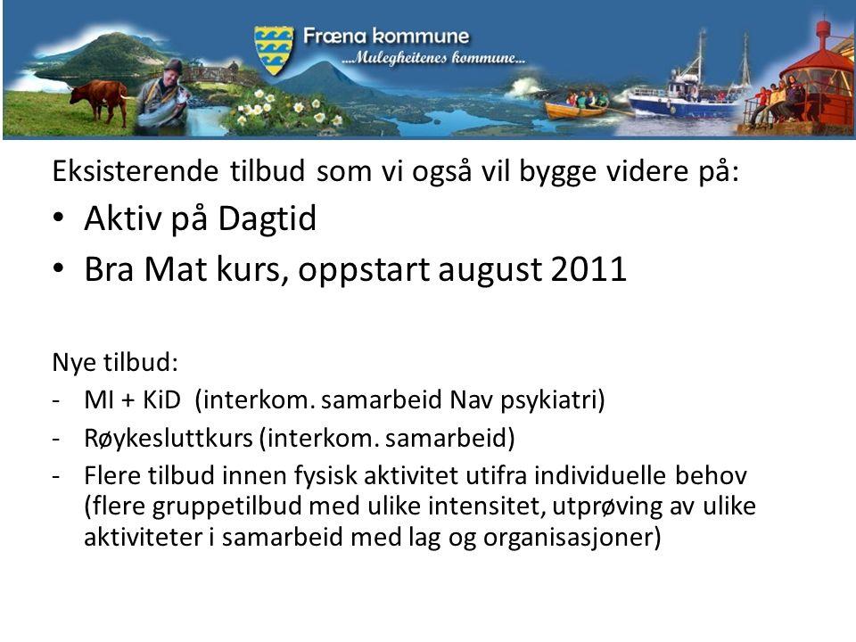 Eksisterende tilbud som vi også vil bygge videre på: Aktiv på Dagtid Bra Mat kurs, oppstart august 2011 Nye tilbud: -MI + KiD (interkom. samarbeid Nav