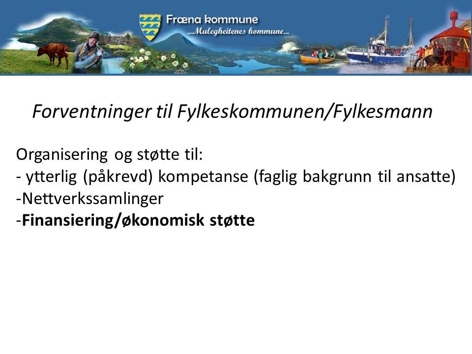 Forventninger til Fylkeskommunen/Fylkesmann Organisering og støtte til: - ytterlig (påkrevd) kompetanse (faglig bakgrunn til ansatte) -Nettverkssamlinger -Finansiering/økonomisk støtte