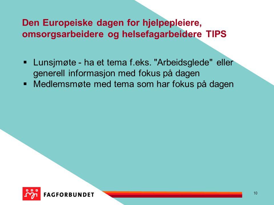 10 Den Europeiske dagen for hjelpepleiere, omsorgsarbeidere og helsefagarbeidere TIPS  Lunsjmøte - ha et tema f.eks.
