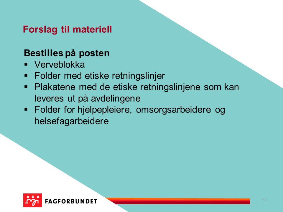 11 Forslag til materiell Bestilles på posten  Verveblokka  Folder med etiske retningslinjer  Plakatene med de etiske retningslinjene som kan leveres ut på avdelingene  Folder for hjelpepleiere, omsorgsarbeidere og helsefagarbeidere