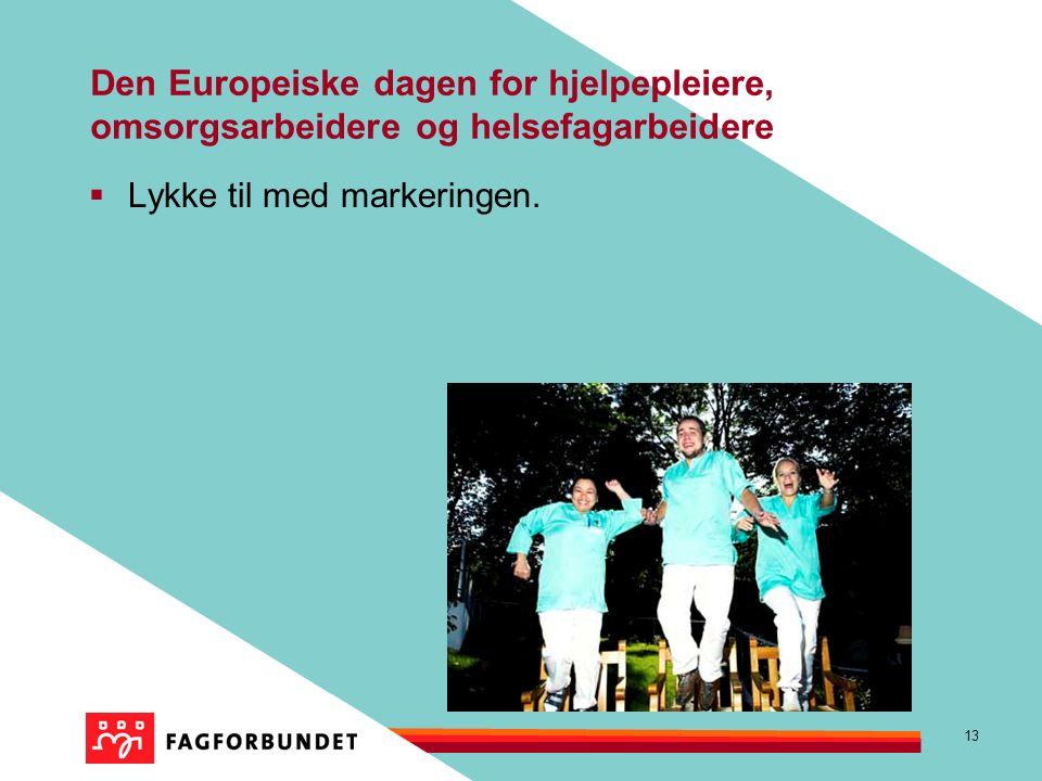 13 Den Europeiske dagen for hjelpepleiere, omsorgsarbeidere og helsefagarbeidere  Lykke til med markeringen.
