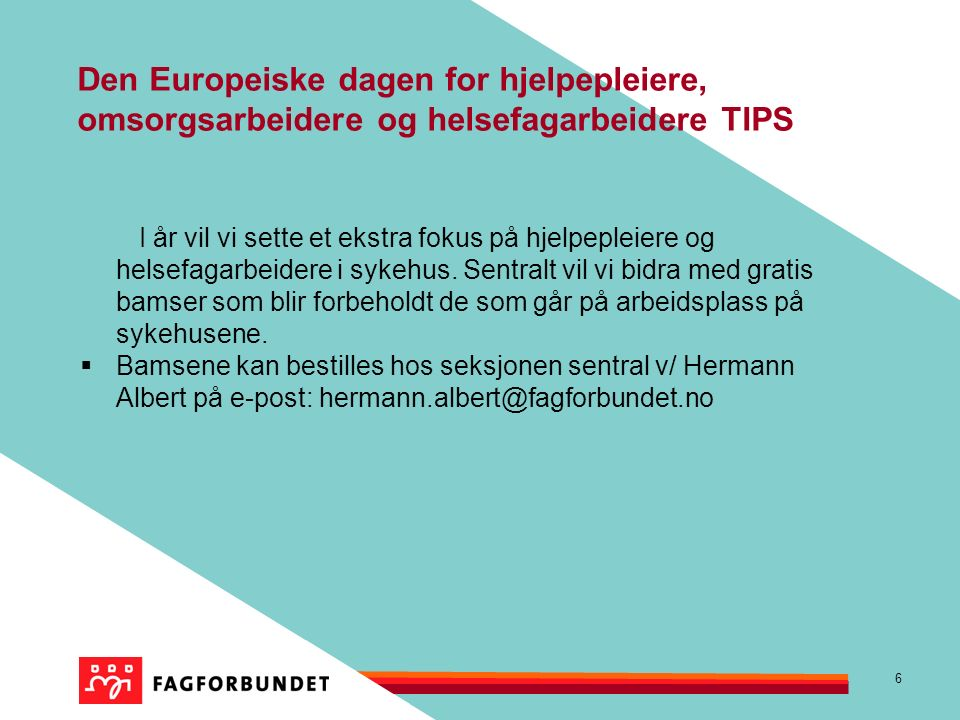 6 Den Europeiske dagen for hjelpepleiere, omsorgsarbeidere og helsefagarbeidere TIPS I år vil vi sette et ekstra fokus på hjelpepleiere og helsefagarbeidere i sykehus.