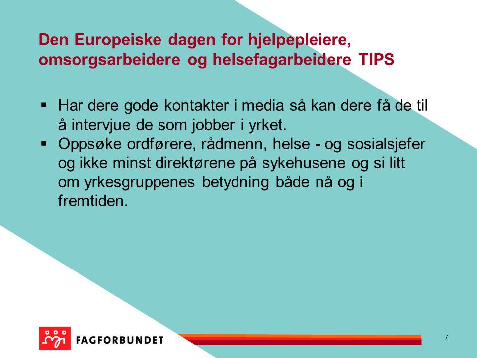 7 Den Europeiske dagen for hjelpepleiere, omsorgsarbeidere og helsefagarbeidere TIPS  Har dere gode kontakter i media så kan dere få de til å intervjue de som jobber i yrket.