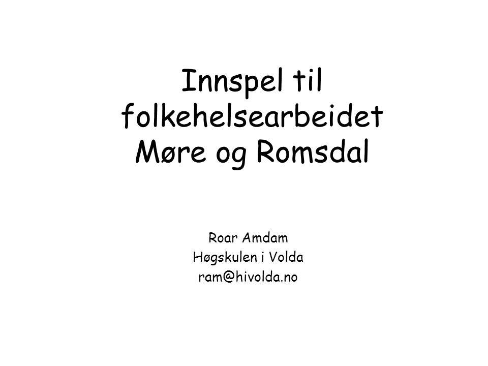 Innspel til folkehelsearbeidet Møre og Romsdal Roar Amdam Høgskulen i Volda ram@hivolda.no