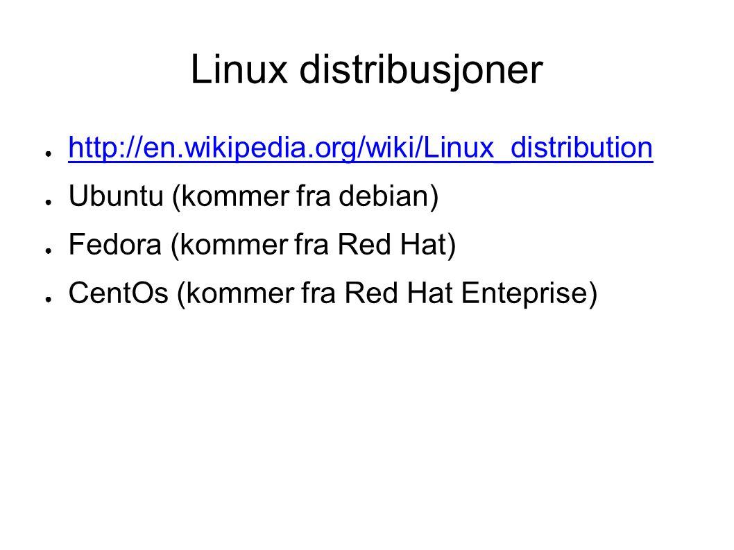 Linux distribusjoner ● http://en.wikipedia.org/wiki/Linux_distribution http://en.wikipedia.org/wiki/Linux_distribution ● Ubuntu (kommer fra debian) ● Fedora (kommer fra Red Hat) ● CentOs (kommer fra Red Hat Enteprise)