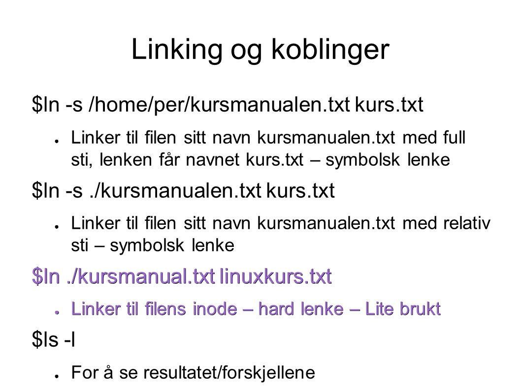 Redirigering $ls -l >> filliste.txt ● Legger til utlistingen bakerst i filen filliste.txt $cat fil1.txt >> fil2.txt ● Legger innholdet i fil1.txt bakerst i filen fil2.txt