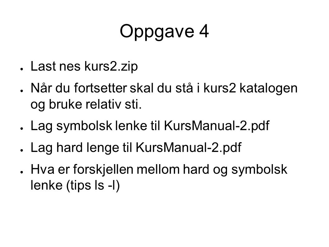 Oppgave 4 ● Last nes kurs2.zip ● Når du fortsetter skal du stå i kurs2 katalogen og bruke relativ sti.