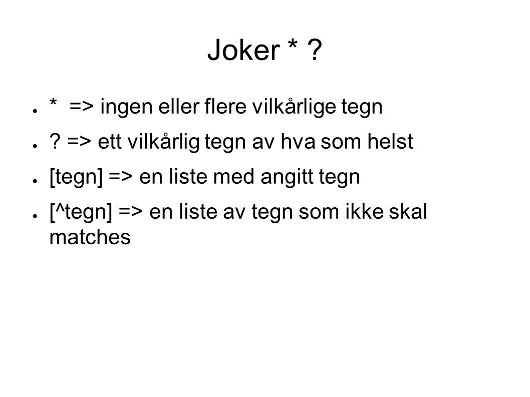 Joker * . ● * => ingen eller flere vilkårlige tegn ● .
