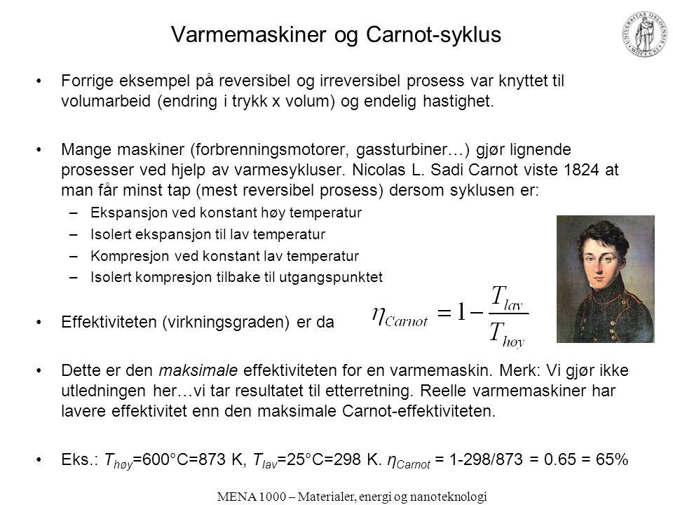 MENA 1000 – Materialer, energi og nanoteknologi Varmemaskiner og Carnot-syklus Forrige eksempel på reversibel og irreversibel prosess var knyttet til volumarbeid (endring i trykk x volum) og endelig hastighet.